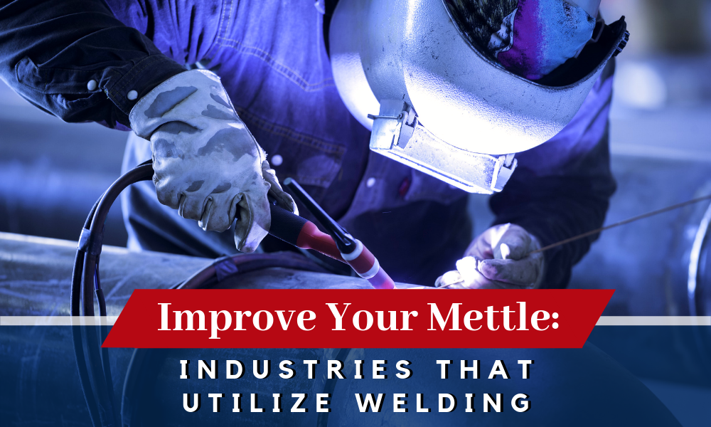 Improve Your Mettle Industries that Utilize Welding